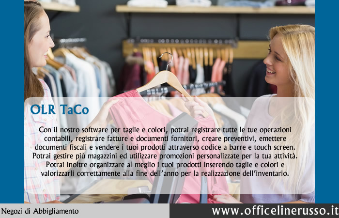 Il programma per il negozio di abbigliamentoOLR TaCo permette di gestire taglie e colore per qualsiasi attività di abbigliamento, calzature e di moda. Il software permette di gestire la stagionalità, Taglia/colore, i cartellini, le Commesse, il magazzino, i saldi, diversi Punti Vendita ed il riassortimento con sovra scorta e sotto scorta.